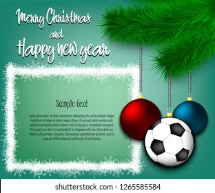 Merry Christmas and Happy new year. Soccer ball as a Christmas decorations hanging on a Christmas tree branch. Christmas decorations. Frame for text. Vector illustration