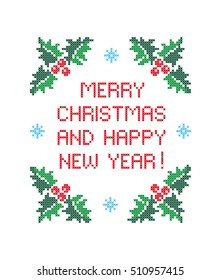 Merry Christmas and Happy New Year! Greeting card. Evergreen holly with berries. Cross stitch. Vector pattern.
