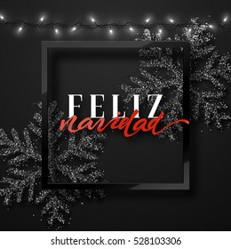 Merry Christmas. Spanish inscription. Feliz Navidad. Christmas background black color with realistic garlands and beautiful snowflakes in the frame. Xmas Holiday and Happy New Year