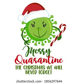 Merry Quarantine, the Christmas we will never forget - green Grinch faced coronavirus covid-19 santa character and candy cane. Xmas greeting cards, invitations. Good for ugly Xmas sweaters, gift.