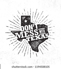 Don't Mess With Texas Quote. Inspiring Creative Motivation Poster Template. States Pride Vector Typography Banner Design Concept On Grunge Texture Rough Background