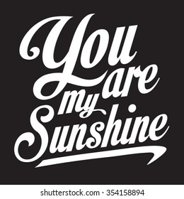 Message : You are my sunshine, typography, t-shirt graphics, vectors