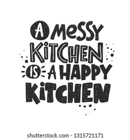 A messy kitchen is a happy kitchen. Ink hand drawn vector illustration. Can be used for menu, cafe, restaurant, logo, bakery, street festival, farmers market, country fair, cooking shop, food company