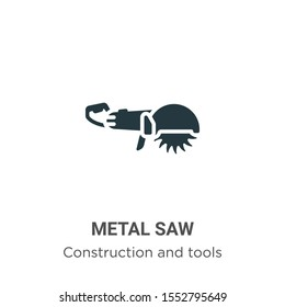 Metal saw vector icon on white background. Flat vector metal saw icon symbol sign from modern construction and tools collection for mobile concept and web apps design.