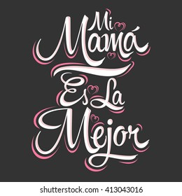 Mi Mama es la Mejor - My Mom is the Best Spanish text, vector lettering, mother celebration