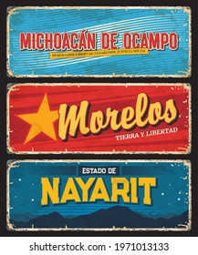 Michoacan de Ocampo, Morelos and Nayarit Mexico states tin signs. Mexico regions vector metal plates vintage typography and shabby sides. North America vacation grunge poster, destination plate