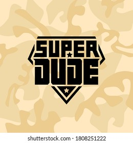 """Military emblem with the inscription """"Super Dude"""" on a camouflage background. Print for t-shirt for boys. Patch with lettering and stars. Vector."""