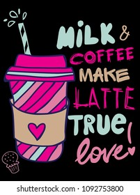 Milk coffee make latte true love, Print for posters, clothes, T-shirts, postcards, messages, web, cover.