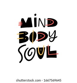 Mind Body Soul modern typography. Hand drawn motivation lettering phrase. Colorful vector illustration. Isolated on white background. Design for banner, poster, card and web.