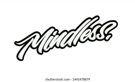 Mindless. Motivation quote in hand drawn lettering. Colorful letters design for posters, banners, stickers, home decor and prints