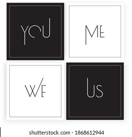 Minimalist modern art design, vector. You and me, we, us. Four pieces poster design in frame. Wording design, lettering. Wall art, artwork, wall decoration. Black and white