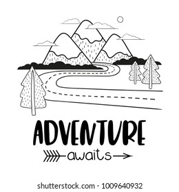 Minimalistic mountain landscape with road and trees. Handwriting inscription Adventure Awaits. Black and white vector illustration.
