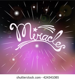 Miracles. Hand drawn lettering. Quotation Miracles, star flying. Modern vector calligraphy on blurred background. Motivated quote. Inspirational words. Believe in miracles concept. Vector illustration