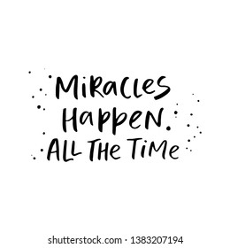 Miracles happen all the time. Modern calligraphy quote