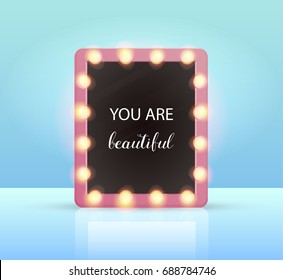 Mirror with bulb lamps around. You are beautiful text. Vector illustration. Make up mirror.
