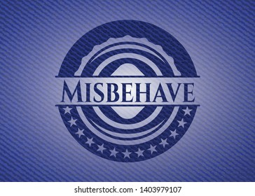 Misbehave badge with jean texture. Vector Illustration. Detailed.