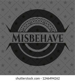 Misbehave dark badge