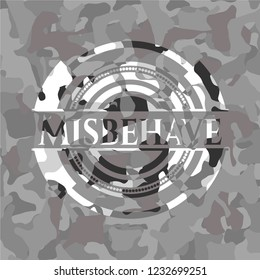 Misbehave on grey camo pattern