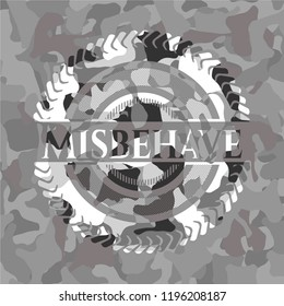 Misbehave on grey camouflaged texture