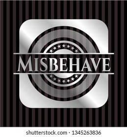 Misbehave silver shiny badge
