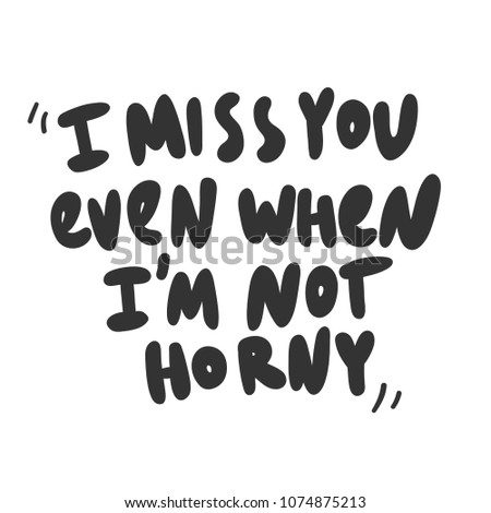 Miss You Even When Not Horny Stock Vector Royalty Free 1074875213