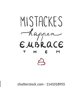 Misspelled funny Mistakes Happen positive motivational quote with cute poo decoration poster or card vector illustration isolated on white