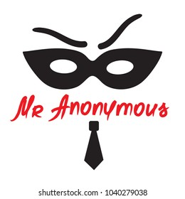 Mister Anonymous - drawing of a stranger in a mask. Print for poster, cups, t-shirt, bag, logo, greeting postcard, flyer, sticker, sweatshirt, leaflet. Simple funny vector