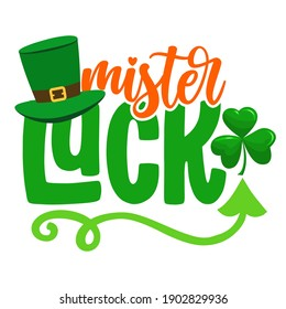 Mister Lucky - funny St Patrick's Day design for posters, flyers, t-shirts, cards, invitations, stickers, banners, gift. Irish leprechaun shenanigans lucky charm clover funny quote. Baby clothes badge