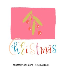 mistletoe branch with green leaves and red berries on pink background. the word Christmas in colored letters