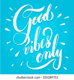 Modern calligraphy inspirational quote - good vibes only. Modern calligraphy brush lettering. Vector card or poster design with unique typography.