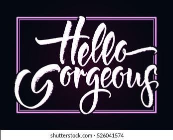 Modern calligraphy inspirational quote - Hello gorgeous. Brush lettering. Vector card or poster design with unique typography.