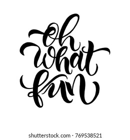 Modern calligraphy inspirational quote - Oh what fun. Modern calligraphy brush lettering. Hand drawn brush lettering vector for poster, banner, postcard, motivator or part of your design.