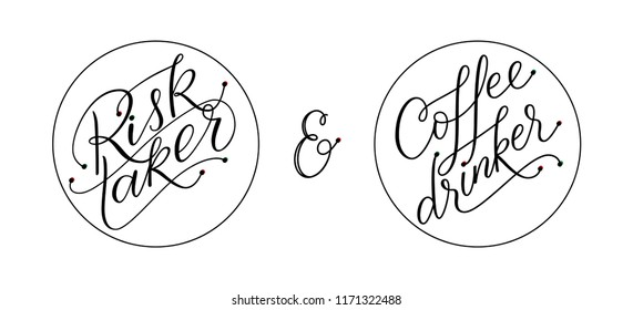 Modern calligraphy. Isolated on white background. Coffee drinker and risk taker.