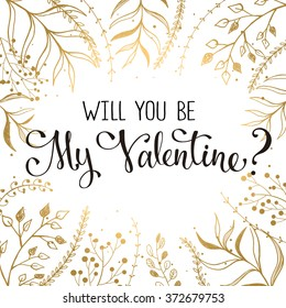 Modern calligraphy for Valentine's Day. Romantic greeting card in gold and red colors. Will you be my Valentine lettering with floral frame.
