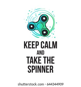 Modern greeting card with keep calm and take the spinner saying and rotating spinner. Fidget spinner hand drawn fashion illustration.