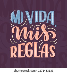 Modern lettering spanish - mi vida mis reglas, great design for any purposes. Greeting card design template. Calligraphy vector illustration.