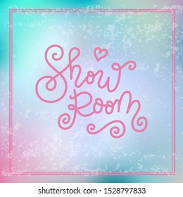 Modern mono line calligraphy lettering of Show Room in pink on blue pink textured background with frame for outdoor sign, logo, design, advertising, hand bill, web site, clothes shop, show room
