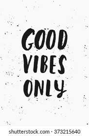 "Modern and stylish typographic design poster. Hand lettered text ""Good Vibes Only"" in black on white background."