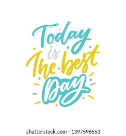Modern typography slogan today is the best day for print, decoration, card.