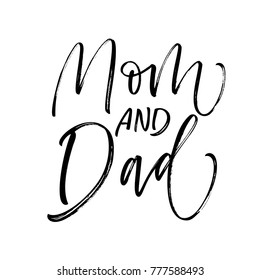 Mom and dad phrase. Ink illustration. Modern brush calligraphy. Isolated on white background.