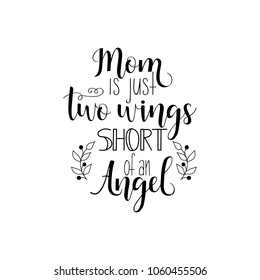 Mom is just two wings short of an Angel. Mother's Day hand lettering for greeting cards, posters. t-shirt and other, vector illustration