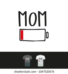 Mom low battery vector funny title. Hand letter script sign catch word art design.  Good for scrap booking, posters, textiles, gifts, clothes or other printing press.