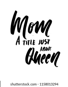 Mom. A title just above queen. Hand lettering for your design