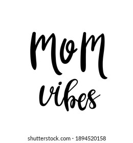 Mom vibes quote. Hand drawn vector lettering. Funny motherhood concept. Mothers day card, T Shirt Design, Moms life, motherhood poster, social media.