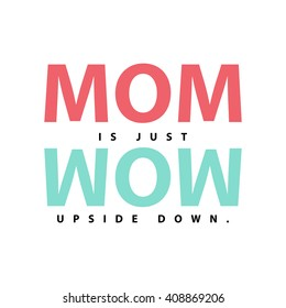 Mom is Wow Upside Down (Mother's Day Quote Vector Illustration concept for card or poster)