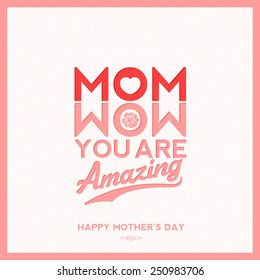 Mom Wow You Are Amazing, Creative Typographical Background For Mothers Day