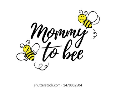 Mommy to bee phrase with doodle bees on white background. Lettering poster, card design or t-shirt, textile print.