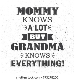 Mommy knows a lot but grandma knows everything, hand drawn greeting card. Black and white backdrop vector. Illustration with lettering. Poster design, english text. Save the date card, grandparents