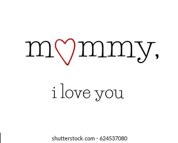 Mommy I love you, card for Mother's Day, vector illustration