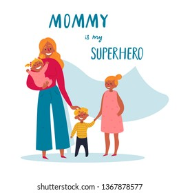Mommy is my superhero text. Happy Mother's Day decorative composition. Vector flat on white, isolated. Lovely design for kids t shirt, decor poster, graphic print. Woman in decree with three children